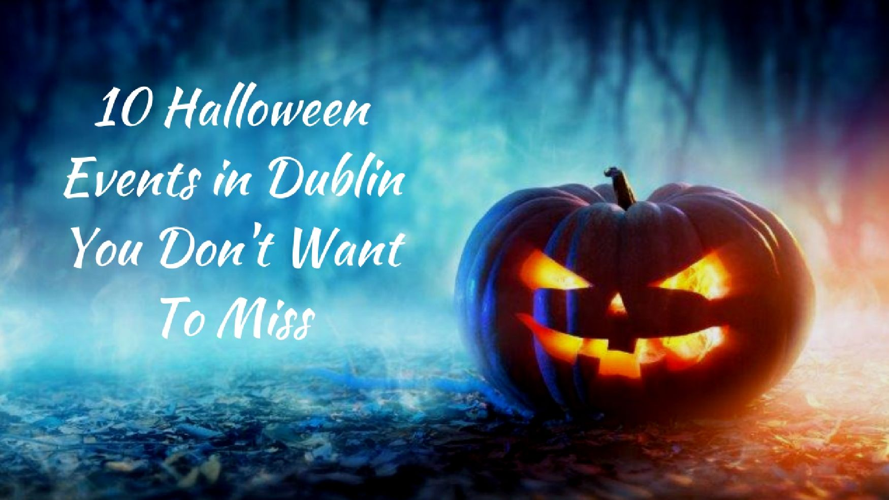 Don T Miss The 10 Cool And: 10 Halloween Events In Dublin You Don't Want To Miss